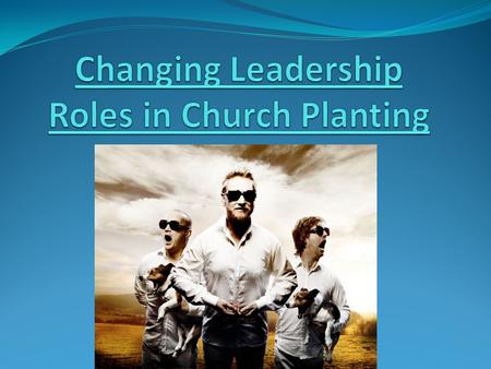 The Changing Roles of Church Planting leadership Telling (Expert) Do-it-yourself (Lone Ranger) Event-orientation Believe-Belong Pastoral model Information.