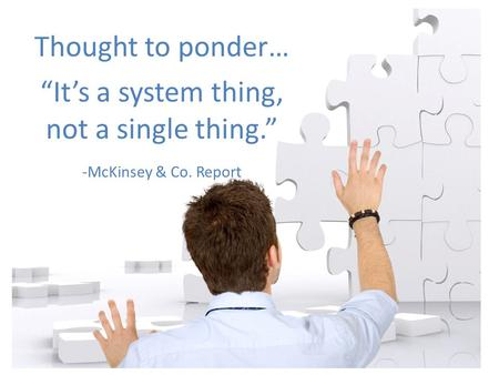 "- McKinsey & Co. Report Thought to ponder… ""It's a system thing, not a single thing."" -McKinsey & Co. Report."