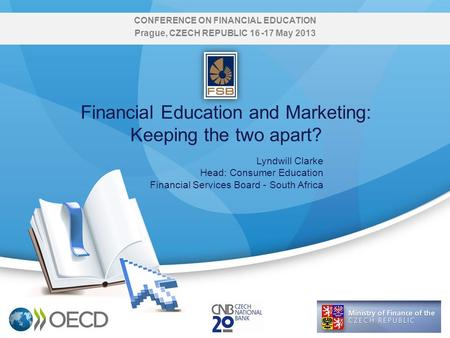 Financial Education and Marketing: Keeping the two apart? Lyndwill Clarke Head: Consumer Education Financial Services Board - South Africa CONFERENCE ON.