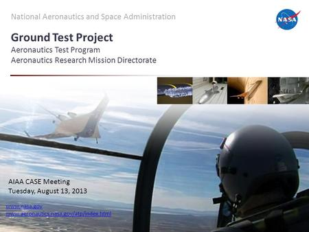 National Aeronautics and Space Administration Ground Test Project Aeronautics Test Program Aeronautics Research Mission Directorate www.nasa.gov www.aeronautics.nasa.gov/atp/index.html.