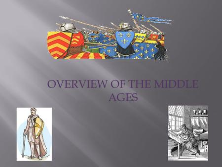 OVERVIEW OF THE MIDDLE AGES.  See handout notes.
