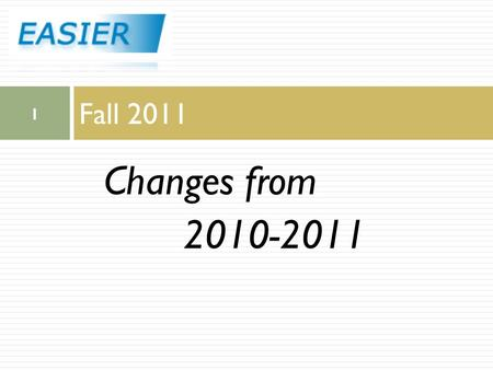 Changes from 2010-2011 Fall 2011 1.  ACT Composite has been removed from the EASIER extract  FAY remains on the Barcode extract but will not be used.