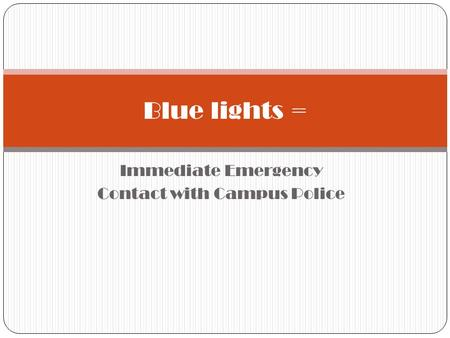 Immediate Emergency Contact with Campus Police Blue lights =