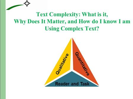 Text Complexity: What is it, Why Does It Matter, and How do I know I am Using Complex Text? Fall 2011 – Just Read, Florida!