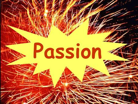 "Passion. ""Passion is an intellectual, emotional and physical drive that generates positive action"" Are you a Passionate Leader? Definition:"