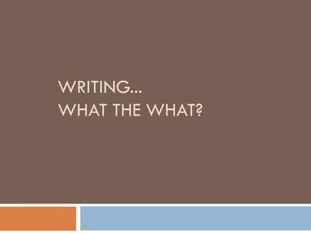 Writing... What the What?.