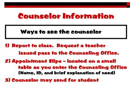 Counselor Information 2) Appointment Slips – located on a small table as you enter the Counseling Office (Name, ID, and brief explanation of need)  Report.