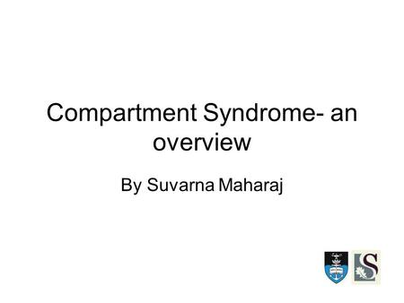 By Suvarna Maharaj Compartment Syndrome- an overview.