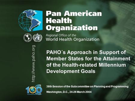 PAHO's Approach in Support of Member States for the Attainment of the Health- related Millennium Development Goals SCPP March 2004 38th Session of the.