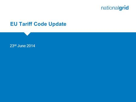 EU Tariff Code Update 23 rd June 2014. 2 EU Tariff Code Update – early feedback  Informal ACER feedback:  Draft code not on line with FG and insufficient.