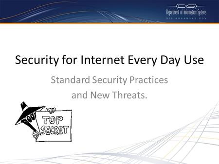 Security for Internet Every Day Use Standard Security Practices and New Threats.