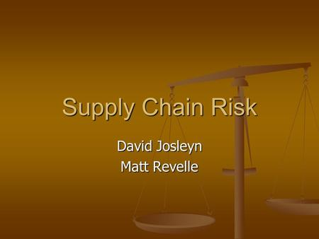 Supply Chain Risk David Josleyn Matt Revelle. Forms of Risk Industrial Plant Fires Industrial Plant Fires Loss of Intellectual Property Loss of Intellectual.