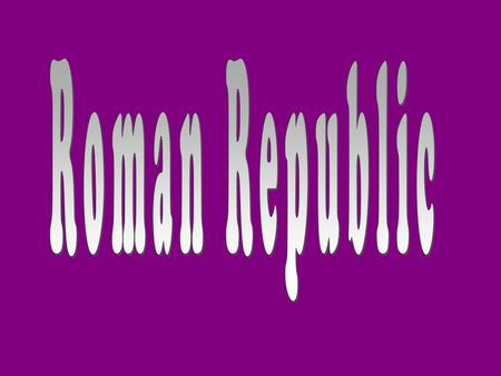 Roman Republic -509BCE WhatRoman Republic Greek Democracy Who is part of it? Only men with wealth and property All men who are citizens Who made laws?