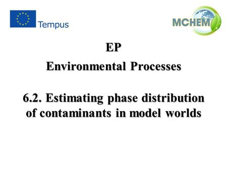 6.2.Estimating phase distribution of contaminants in model worlds EP Environmental Processes.