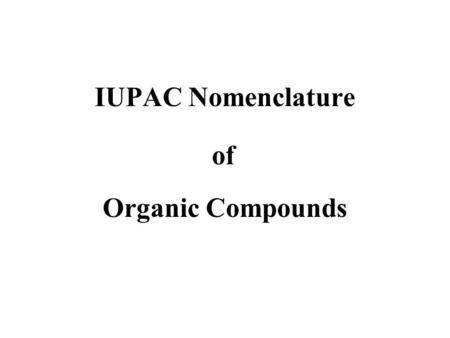 IUPAC Nomenclature Organic Compounds of. Carbon has 4 valance electrons and makes four bonds Carbon combines with many other carbon atoms making chains.