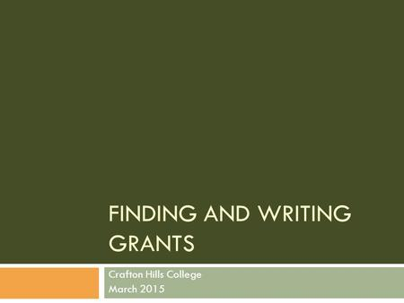 FINDING AND WRITING GRANTS Crafton Hills College March 2015.