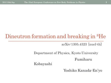 Dineutron formation and breaking in 8 He 2013 10th Sep. The 22nd European Conference on Few-Body Problems in Physics 1 Department of Physics, Kyoto University.