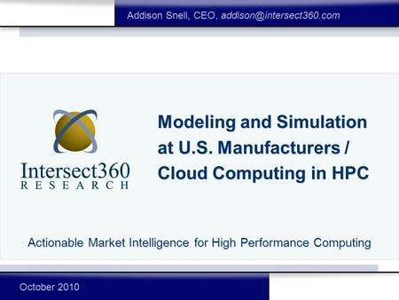 Modeling and Simulation at U.S. Manufacturers / Cloud Computing in HPC Actionable Market Intelligence for High Performance Computing Addison Snell, CEO,