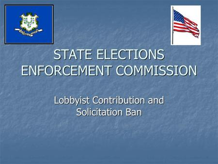 STATE ELECTIONS ENFORCEMENT COMMISSION Lobbyist Contribution and Solicitation Ban.
