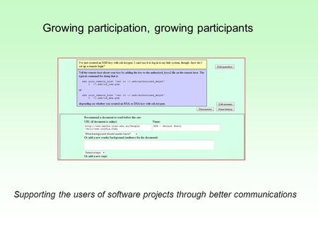 Growing participation, growing participants Supporting the users of software projects through better communications.