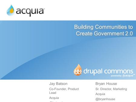 Building Communities to Create Government 2.0 Bryan House Sr. Director, Marketing Jay Batson Co-Founder, Product Lead