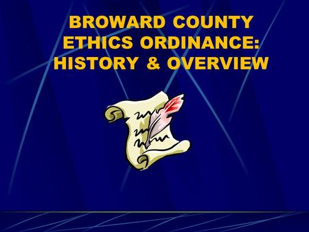 BROWARD COUNTY ETHICS ORDINANCE: HISTORY & OVERVIEW.