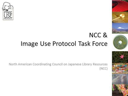 NCC & Image Use Protocol Task Force North American Coordinating Council on Japanese Library Resources (NCC)