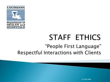 """People First Language"" Respectful Interactions with Clients 01/09/2009."