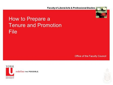 Faculty of Liberal Arts & Professional Studies How to Prepare a Tenure and Promotion File Office of the Faculty Council.