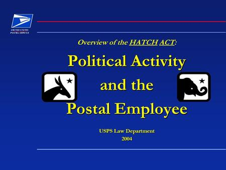 Overview of the HATCH ACT: Political Activity and the Postal Employee USPS Law Department 2004.