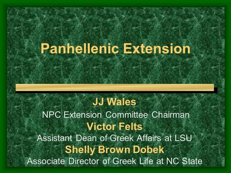 Panhellenic Extension JJ Wales NPC Extension Committee Chairman Victor Felts Assistant Dean of Greek Affairs at LSU Shelly Brown Dobek Associate Director.
