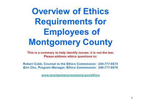 1 Overview of Ethics Requirements for Employees of Montgomery County This is a summary to help identify issues; it is not the law. Please address ethics.