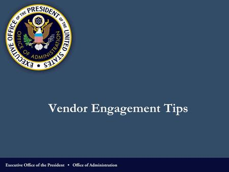 "Vendor Engagement Tips. Pre-solicitation Discussion 2  Review Federal Acquisition Regulation Subpart 15.201"" Exchanges with industry before receipt of."