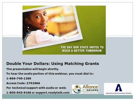 Double Your Dollars: Using Matching Grants The presentation will begin shortly. To hear the audio portion of this webinar, you must dial in: 1-866-740-1260.