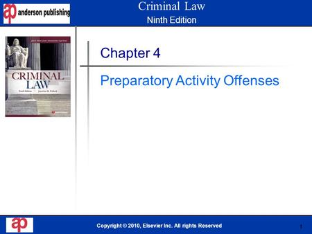1 Book Cover Here Copyright © 2010, Elsevier Inc. All rights Reserved Chapter 4 Preparatory Activity Offenses Criminal Law Ninth Edition.