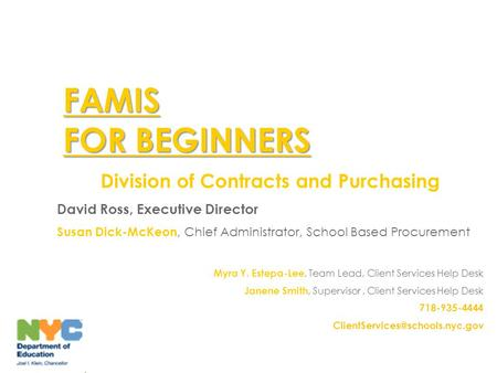 FAMIS FOR BEGINNERS Division of Contracts and Purchasing David Ross, Executive Director Susan Dick-McKeon, Chief Administrator, School Based Procurement.