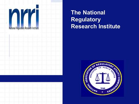 The National Regulatory Research Institute. Alternative Dispute Resolution for Utility Regulators Robert E. Burns, Esq. The National Regulatory Research.