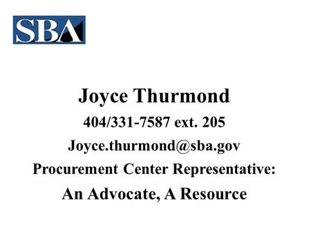 Joyce Thurmond 404/331-7587 ext. 205 Procurement Center Representative: An Advocate, A Resource.
