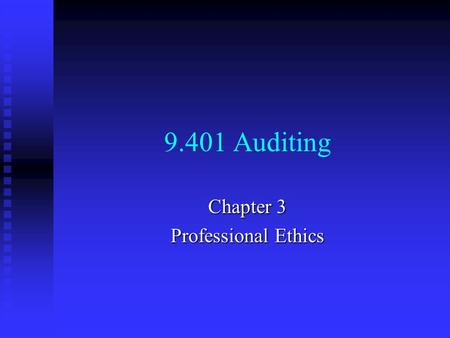 9.401 Auditing Chapter 3 Professional Ethics. Why do auditors need codes of ethics?  To maintain respect and confidence of public  to distinguish the.