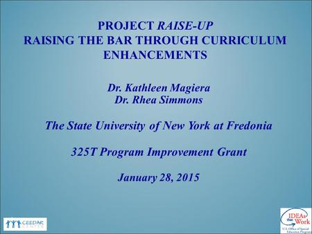 PROJECT RAISE-UP RAISING THE BAR THROUGH CURRICULUM ENHANCEMENTS Dr. Kathleen Magiera Dr. Rhea Simmons The State University of New York at Fredonia 325T.