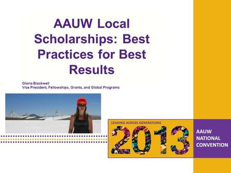 PRESENTATION HEADLINE Presentation Subhead AAUW Local Scholarships: Best Practices for Best Results Gloria Blackwell Vice President, Fellowships, Grants,