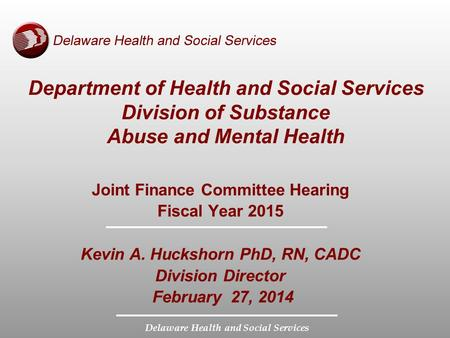 Delaware Health and Social Services Department of Health and Social Services Division of Substance Abuse and Mental Health Joint Finance Committee Hearing.