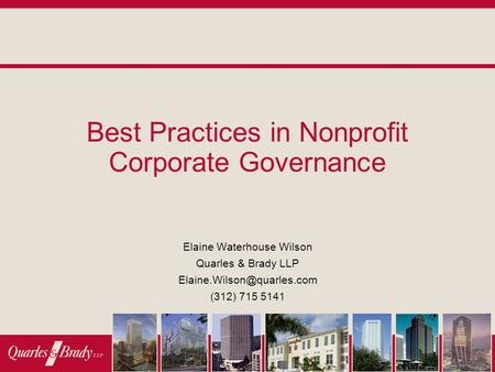 Best Practices in Nonprofit Corporate Governance Elaine Waterhouse Wilson Quarles & Brady LLP (312) 715 5141.