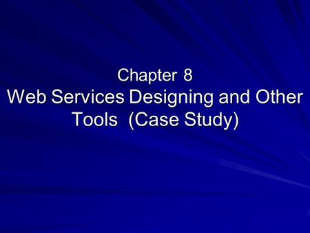 Chapter 8 Web Services Designing and Other Tools (Case Study)