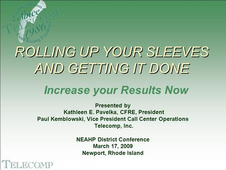 Presented by Kathleen E. Pavelka, CFRE, President Paul Kemblowski, Vice President Call Center Operations Telecomp, Inc. NEAHP District Conference March.