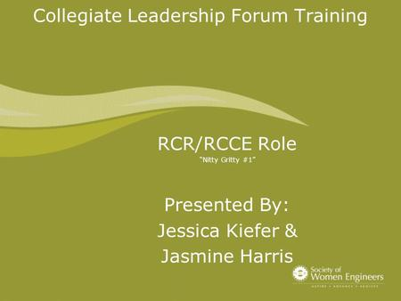 "Collegiate Leadership Forum Training RCR/RCCE Role ""Nitty Gritty #1"" Presented By: Jessica Kiefer & Jasmine Harris."