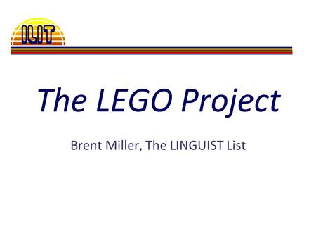 The LEGO Project Brent Miller, The LINGUIST List.