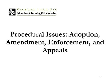 1 Procedural Issues: Adoption, Amendment, Enforcement, and Appeals.