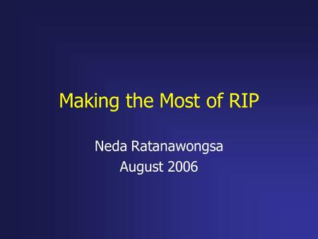 Making the Most of RIP Neda Ratanawongsa August 2006.