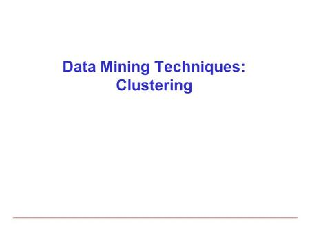 Data Mining Techniques: Clustering
